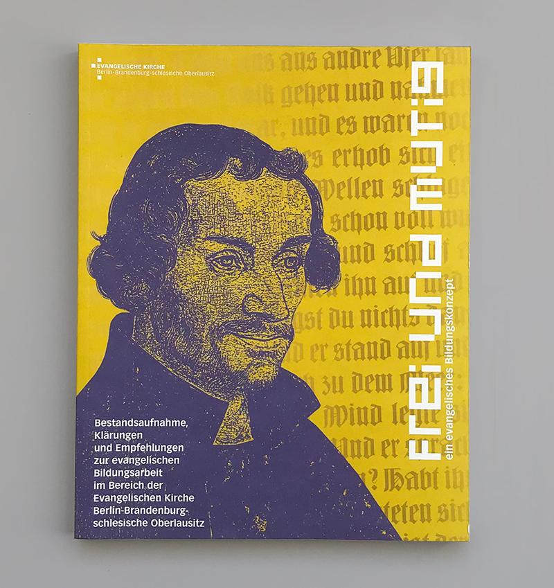 Frei und Mutig – Bildungskonzeption für die Evangelische Kirche Berlin Brandenburg Schlesische Oberlausitz(EKBO), Buchgestaltung Zech Dombrowsky Design